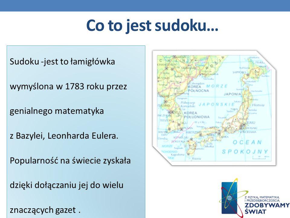 Co to jest sudoku… Sudoku -jest to łamigłówka wymyślona w 1783 roku przez genialnego matematyka z Bazylei, Leonharda Eulera.