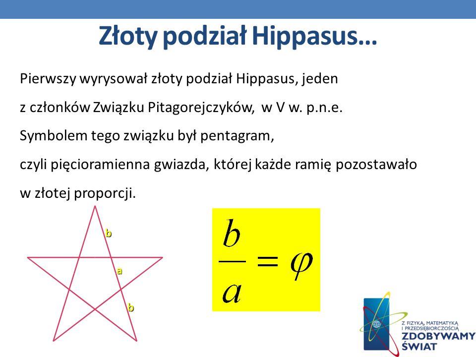 Pierwszy wyrysował złoty podział Hippasus, jeden z członków Związku Pitagorejczyków, w V w.