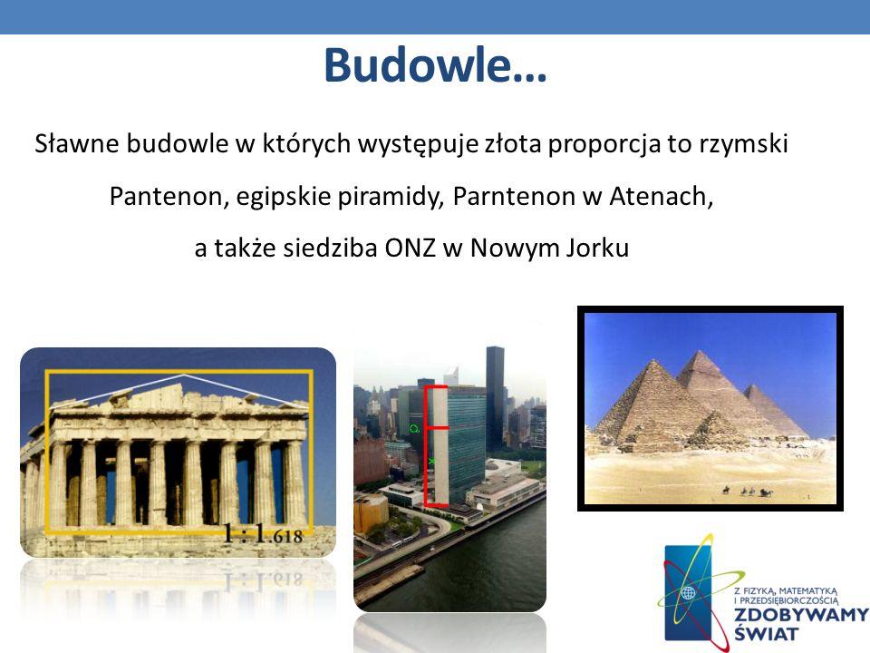 Sławne budowle w których występuje złota proporcja to rzymski Pantenon, egipskie piramidy, Parntenon w Atenach, a także siedziba ONZ w Nowym Jorku Budowle…