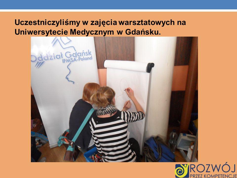 Uczestniczyliśmy w zajęcia warsztatowych na Uniwersytecie Medycznym w Gdańsku.