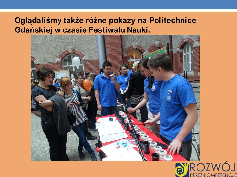 Oglądaliśmy także różne pokazy na Politechnice Gdańskiej w czasie Festiwalu Nauki.