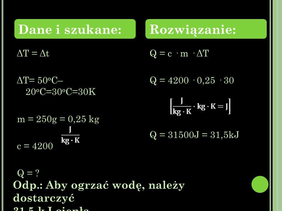 ΔΤ = Δt ΔΤ= 50 o C– 20 o C=30 o C=30K m = 250g = 0,25 kg c = 4200 Q = .