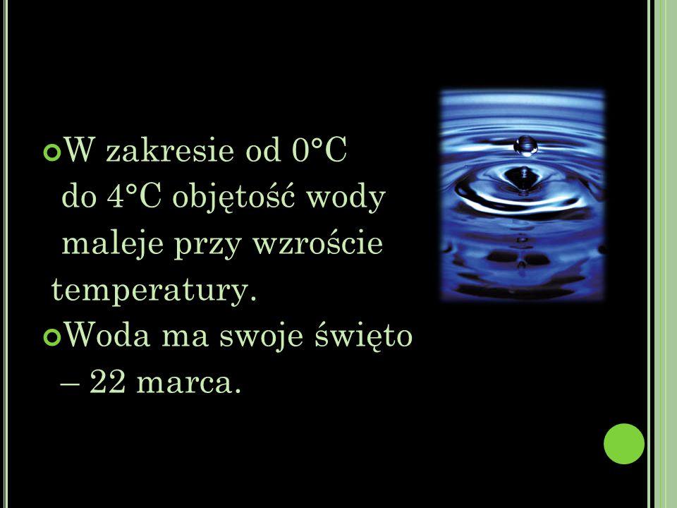 W zakresie od 0°C do 4°C objętość wody maleje przy wzroście temperatury.
