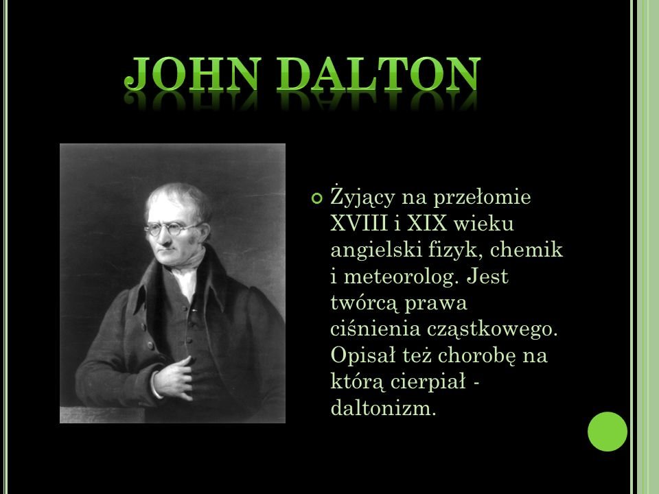 Żyjący na przełomie XVIII i XIX wieku angielski fizyk, chemik i meteorolog.