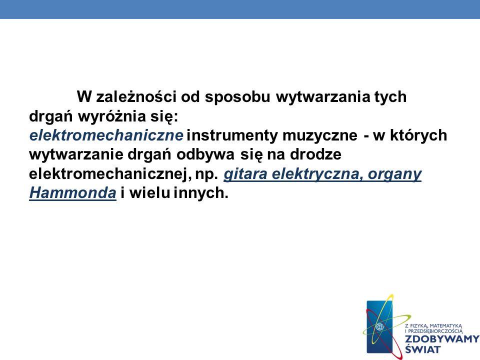ELEKTROFONY Grupa instrumentów muzycznych w których dźwięk wytwarzany jest za pośrednictwem drgań elektrycznych.