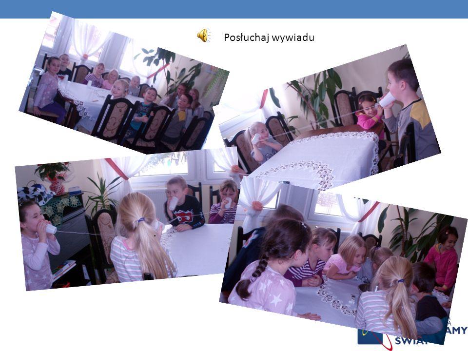 Przeprowadziłyśmy z dziećmi eksperymenty: - naśladowaliśmy ciszę, - udowodniłyśmy, że dźwięk rozchodzi się także w ciałach stałych na przykładzie tele
