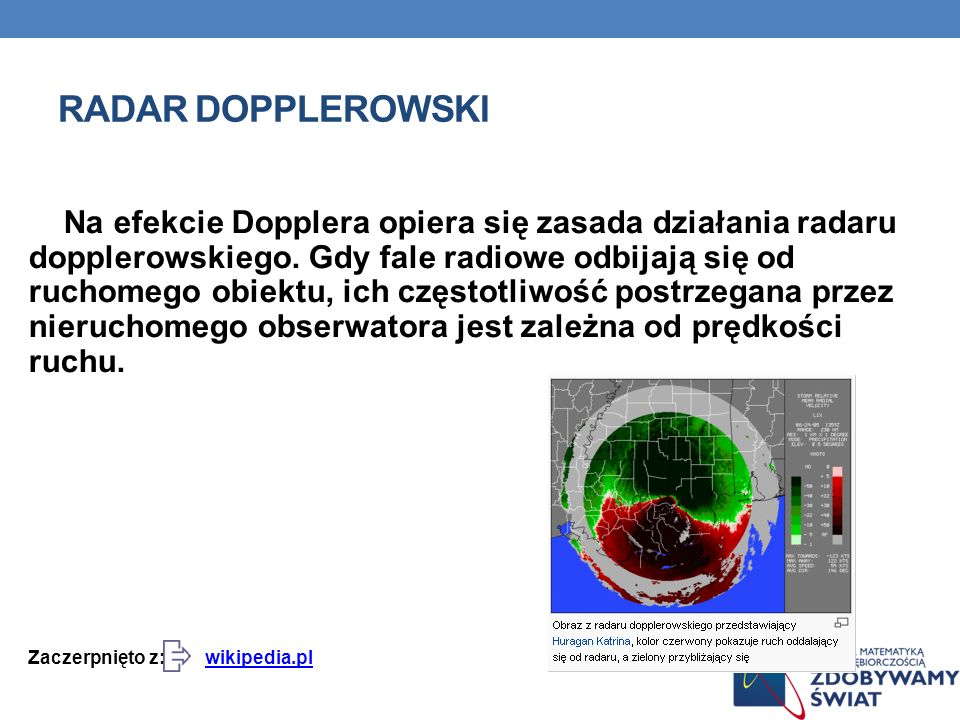 OKREŚLANIE PRĘDKOŚCI RUCHU Efekt Dopplera jest wykorzystywany do określania prędkości przybliżania lub oddalania źródła fali. Prędkość źródła fali moż