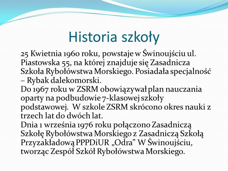 25 Kwietnia 1960 roku, powstaje w Świnoujściu ul. Piastowska 55, na której znajduje się Zasadnicza Szkoła Rybołówstwa Morskiego. Posiadała specjalność