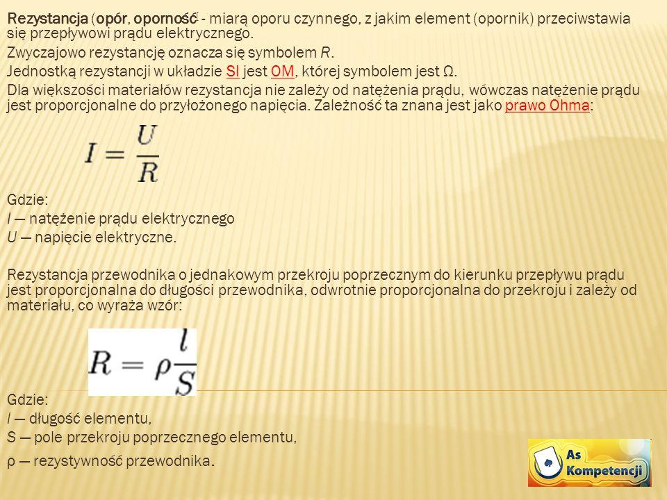 Rezystancja (opór, oporność [ - miarą oporu czynnego, z jakim element (opornik) przeciwstawia się przepływowi prądu elektrycznego. Zwyczajowo rezystan
