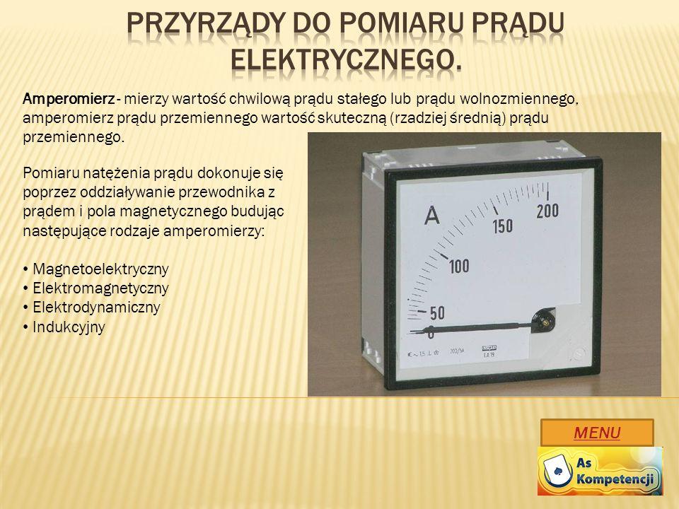MENU Amperomierz - mierzy wartość chwilową prądu stałego lub prądu wolnozmiennego, amperomierz prądu przemiennego wartość skuteczną (rzadziej średnią)