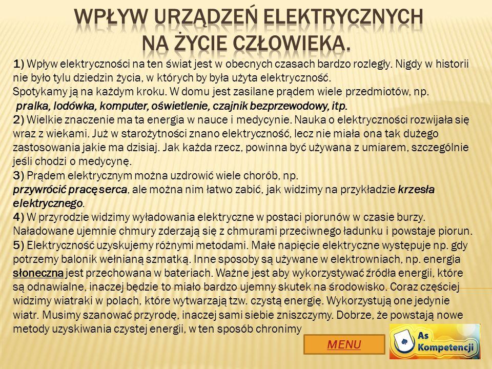 MENU 1) Wpływ elektryczności na ten świat jest w obecnych czasach bardzo rozległy. Nigdy w historii nie było tylu dziedzin życia, w których by była uż