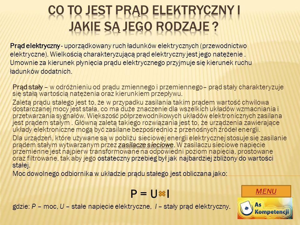 Prąd stały – w odróżnieniu od prądu zmiennego i przemiennego– prąd stały charakteryzuje się stałą wartością natężenia oraz kierunkiem przepływu. Zalet