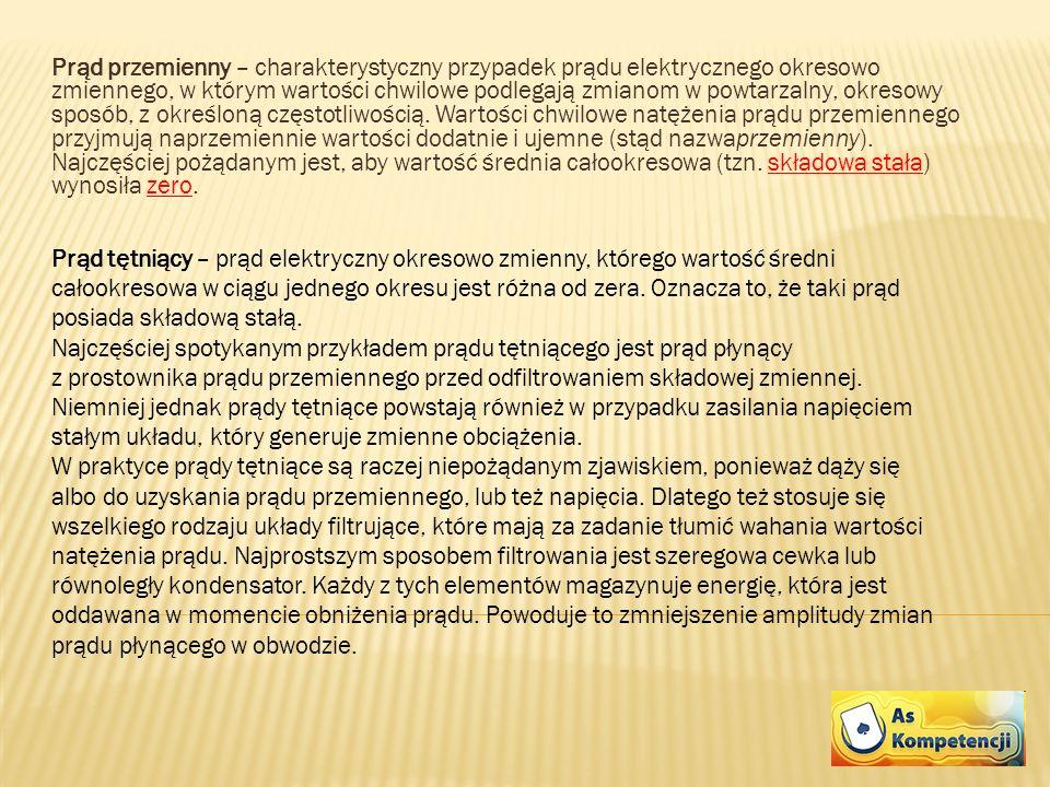 Prąd przemienny – charakterystyczny przypadek prądu elektrycznego okresowo zmiennego, w którym wartości chwilowe podlegają zmianom w powtarzalny, okre