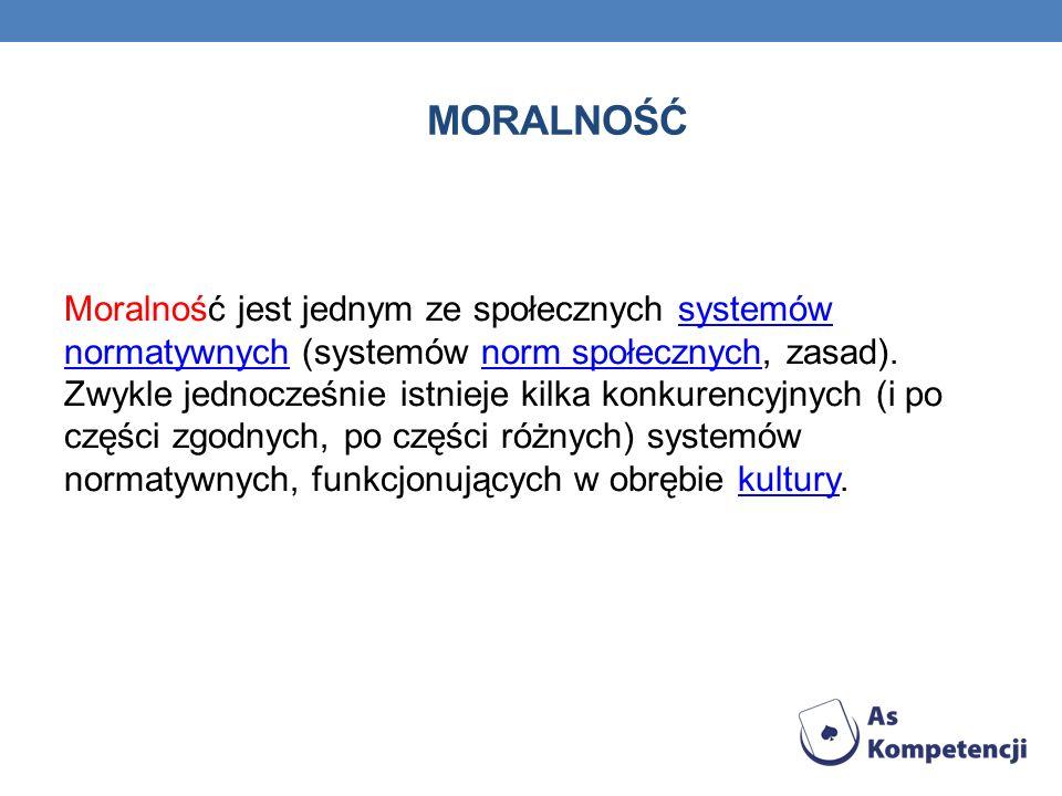 MORALNOŚĆ Moralność jest jednym ze społecznych systemów normatywnych (systemów norm społecznych, zasad). Zwykle jednocześnie istnieje kilka konkurency