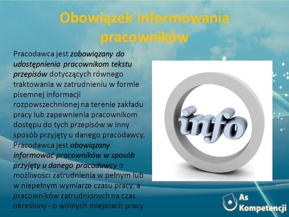 Obowiązek informowania pracowników zobowiązany do udostępnienia pracownikom tekstu przepisów obowiązany informować pracowników w sposób przyjęty u dan