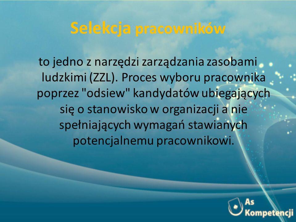 Selekcja pracowników to jedno z narzędzi zarządzania zasobami ludzkimi (ZZL). Proces wyboru pracownika poprzez