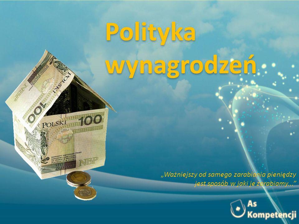 Ważniejszy od samego zarabiania pieniędzy jest sposób w jaki je zarabiamy... Polityka wynagrodzeń
