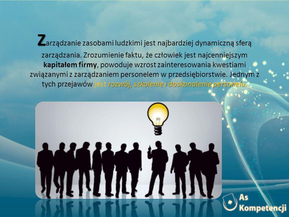 Z rozwój, szkolenie i doskonalenie personelu. Z arządzanie zasobami ludzkimi jest najbardziej dynamiczną sferą zarządzania. Zrozumienie faktu, że czło