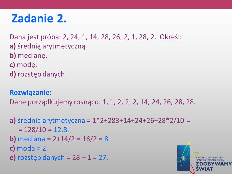 Dana jest próba: 2, 24, 1, 14, 28, 26, 2, 1, 28, 2. Określ: a) średnią arytmetyczną b) medianę, c) modę, d) rozstęp danych Rozwiązanie: Dane porządkuj