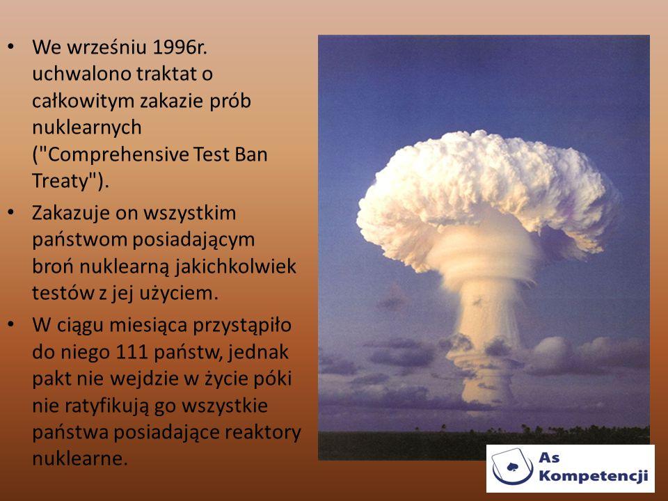 We wrześniu 1996r. uchwalono traktat o całkowitym zakazie prób nuklearnych (