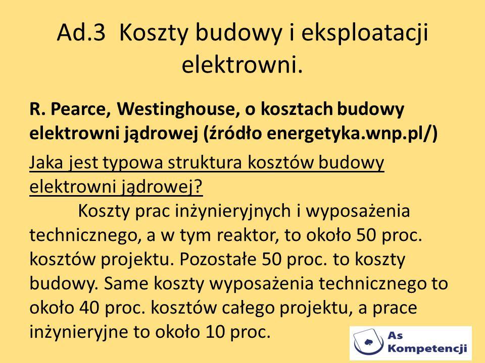 Ad.3 Koszty budowy i eksploatacji elektrowni. R. Pearce, Westinghouse, o kosztach budowy elektrowni jądrowej (źródło energetyka.wnp.pl/) Jaka jest typ