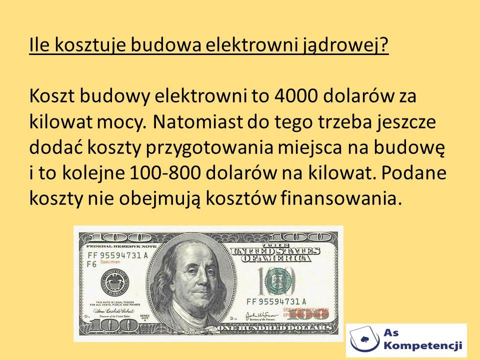 Ile kosztuje budowa elektrowni jądrowej? Koszt budowy elektrowni to 4000 dolarów za kilowat mocy. Natomiast do tego trzeba jeszcze dodać koszty przygo