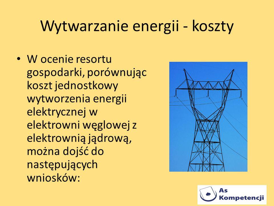 Wytwarzanie energii - koszty W ocenie resortu gospodarki, porównując koszt jednostkowy wytworzenia energii elektrycznej w elektrowni węglowej z elektr