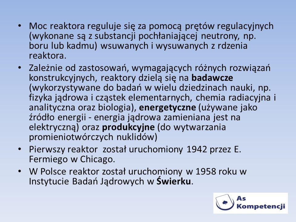 Moc reaktora reguluje się za pomocą prętów regulacyjnych (wykonane są z substancji pochłaniającej neutrony, np. boru lub kadmu) wsuwanych i wysuwanych