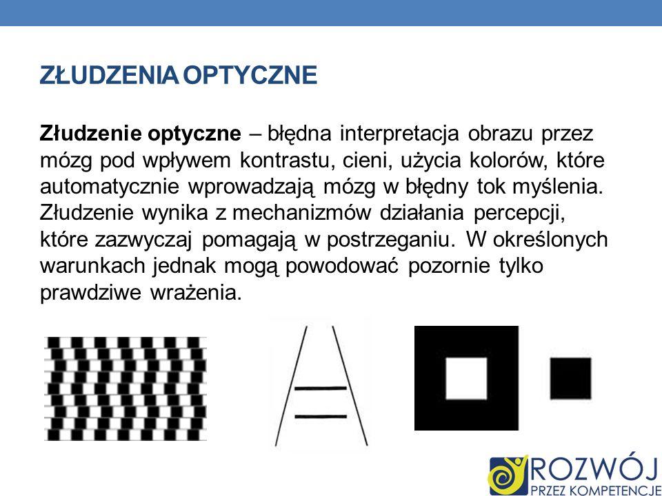 ZŁUDZENIA OPTYCZNE Złudzenie optyczne – błędna interpretacja obrazu przez mózg pod wpływem kontrastu, cieni, użycia kolorów, które automatycznie wprow
