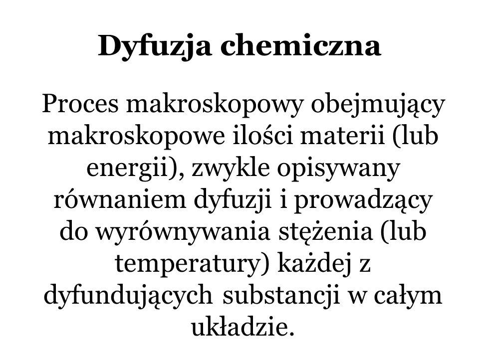 Dyfuzja chemiczna Proces makroskopowy obejmujący makroskopowe ilości materii (lub energii), zwykle opisywany równaniem dyfuzji i prowadzący do wyrównywania stężenia (lub temperatury) każdej z dyfundujących substancji w całym układzie.
