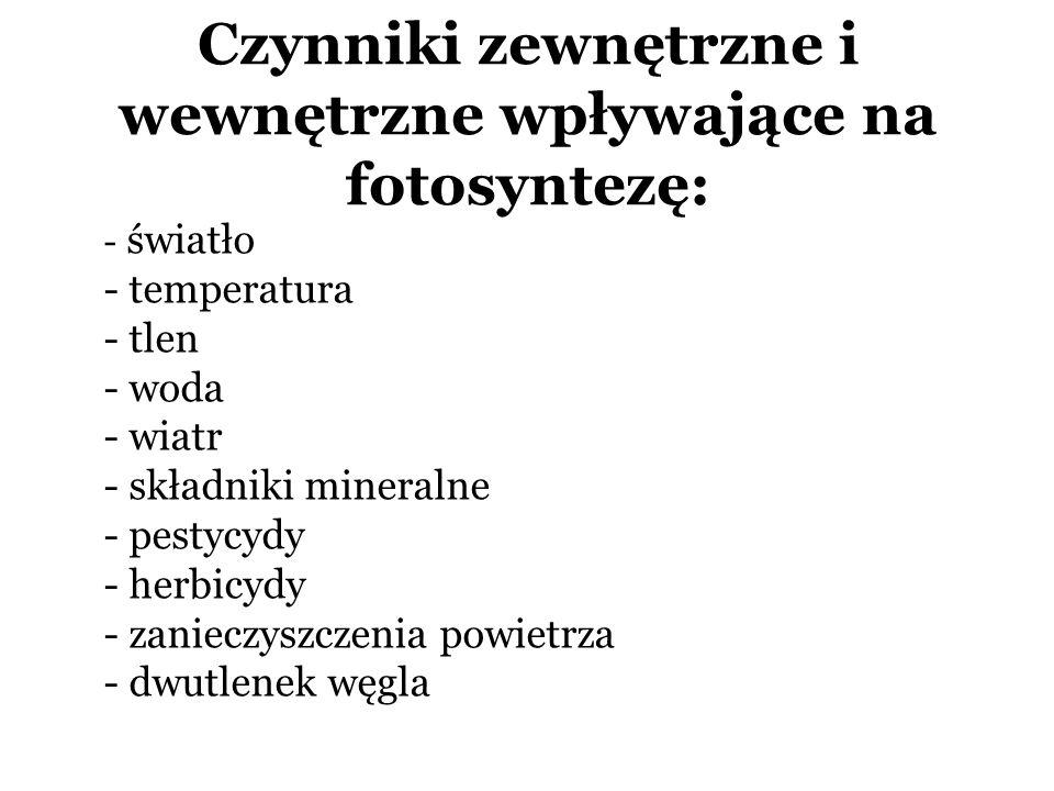Czynniki zewnętrzne i wewnętrzne wpływające na fotosyntezę: - światło - temperatura - tlen - woda - wiatr - składniki mineralne - pestycydy - herbicyd