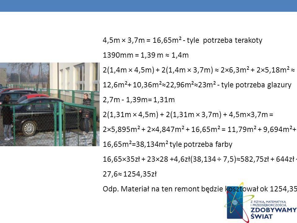 4,5m × 3,7m = 16,65m² - tyle potrzeba terakoty 1390mm = 1,39 m 1,4m 2(1,4m × 4,5m) + 2(1,4m × 3,7m) 2×6,3m² + 2×5,18m² 12,6m²+ 10,36m²22,96m²23m² - ty