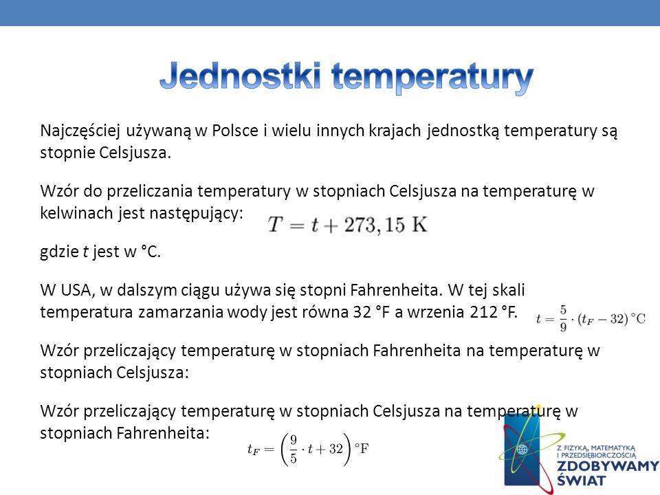 Najczęściej używaną w Polsce i wielu innych krajach jednostką temperatury są stopnie Celsjusza. Wzór do przeliczania temperatury w stopniach Celsjusza