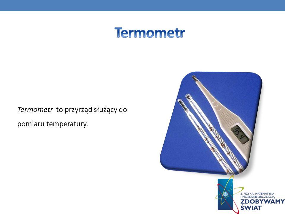 Termometr to przyrząd służący do pomiaru temperatury.