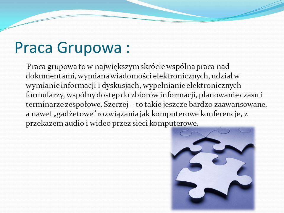 Praca Grupowa : Praca grupowa to w największym skrócie wspólna praca nad dokumentami, wymiana wiadomości elektronicznych, udział w wymianie informacji