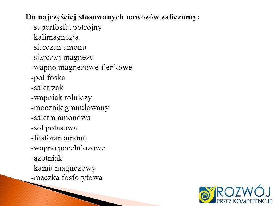 Do najczęściej stosowanych nawozów zaliczamy: -superfosfat potrójny -kalimagnezja -siarczan amonu -siarczan magnezu -wapno magnezowe-tlenkowe -polifos