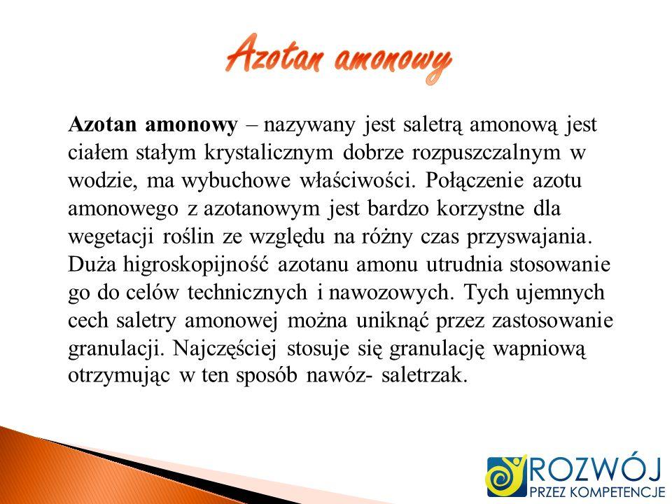 Azotan amonowy – nazywany jest saletrą amonową jest ciałem stałym krystalicznym dobrze rozpuszczalnym w wodzie, ma wybuchowe właściwości. Połączenie a