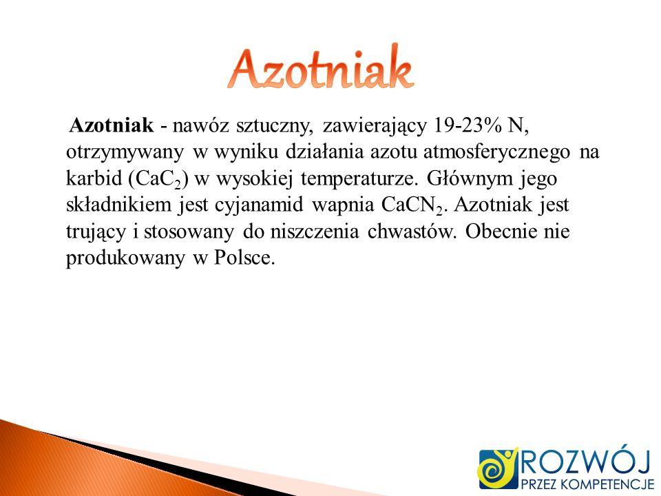 Azotniak - nawóz sztuczny, zawierający 19-23% N, otrzymywany w wyniku działania azotu atmosferycznego na karbid (CaC 2 ) w wysokiej temperaturze. Głów