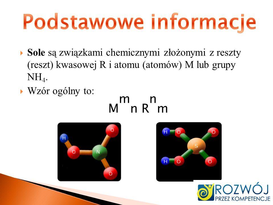 Sole są związkami chemicznymi złożonymi z reszty (reszt) kwasowej R i atomu (atomów) M lub grupy NH 4. Wzór ogólny to: M m n R n m