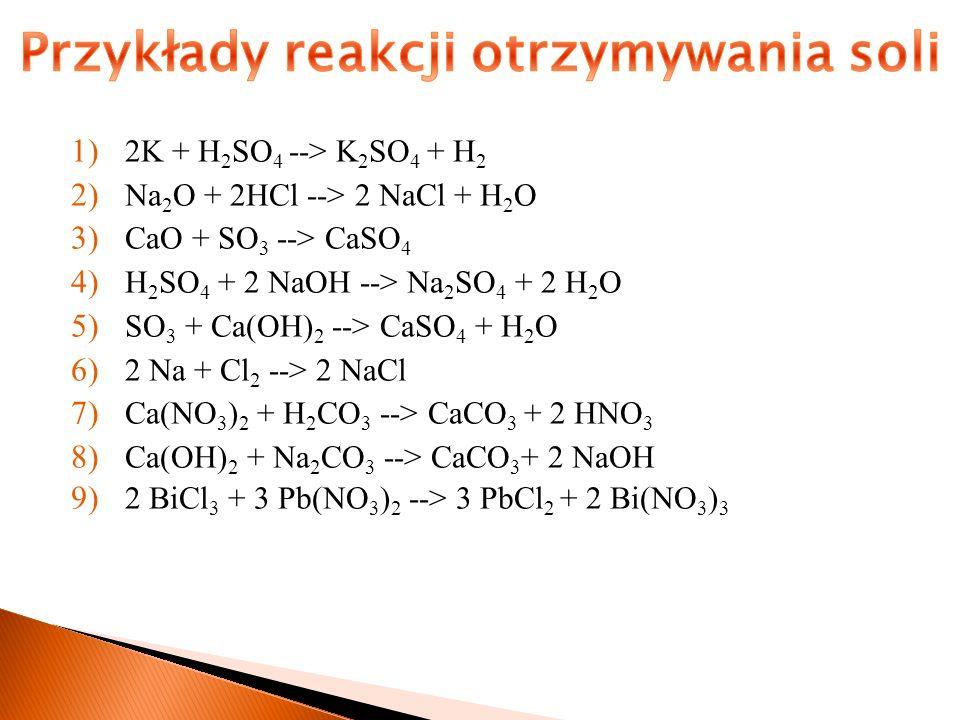 1) 2K + H 2 SO 4 --> K 2 SO 4 + H 2 2) Na 2 O + 2HCl --> 2 NaCl + H 2 O 3) CaO + SO 3 --> CaSO 4 4) H 2 SO 4 + 2 NaOH --> Na 2 SO 4 + 2 H 2 O 5) SO 3