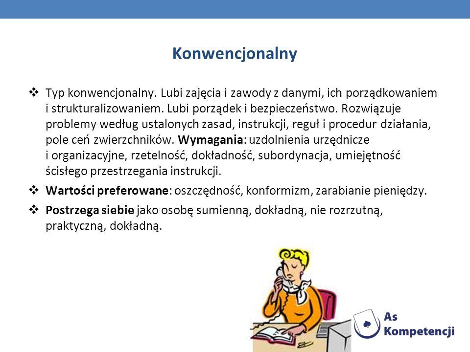 Konwencjonalny Typ konwencjonalny. Lubi zajęcia i zawody z danymi, ich porządkowaniem i strukturalizowaniem. Lubi porządek i bezpieczeństwo. Rozwiązuj