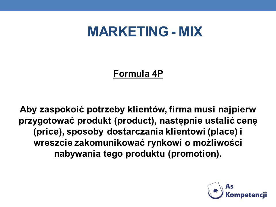 MARKETING - MIX Formuła 4P Aby zaspokoić potrzeby klientów, firma musi najpierw przygotować produkt (product), następnie ustalić cenę (price), sposoby dostarczania klientowi (place) i wreszcie zakomunikować rynkowi o możliwości nabywania tego produktu (promotion).