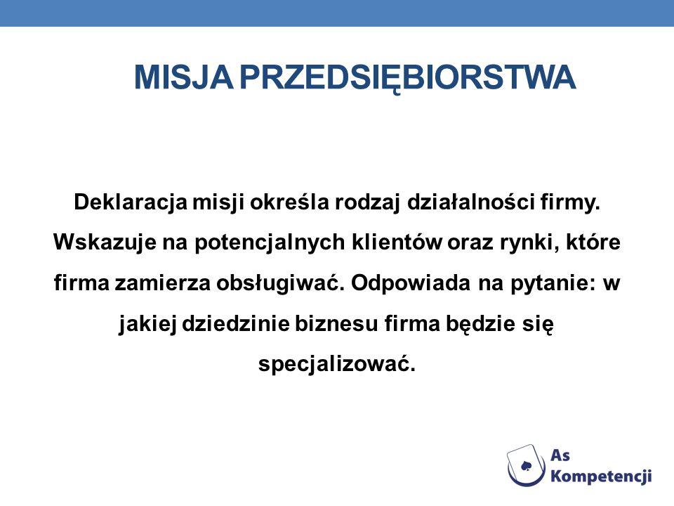 MISJA PRZEDSIĘBIORSTWA Deklaracja misji określa rodzaj działalności firmy. Wskazuje na potencjalnych klientów oraz rynki, które firma zamierza obsługi