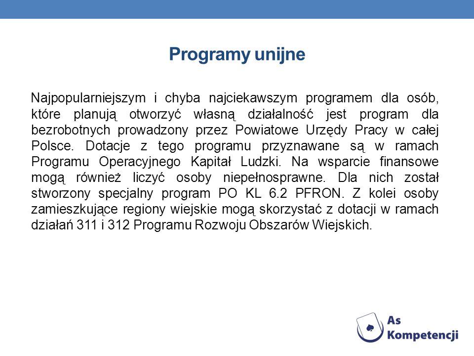 Programy unijne Najpopularniejszym i chyba najciekawszym programem dla osób, które planują otworzyć własną działalność jest program dla bezrobotnych p