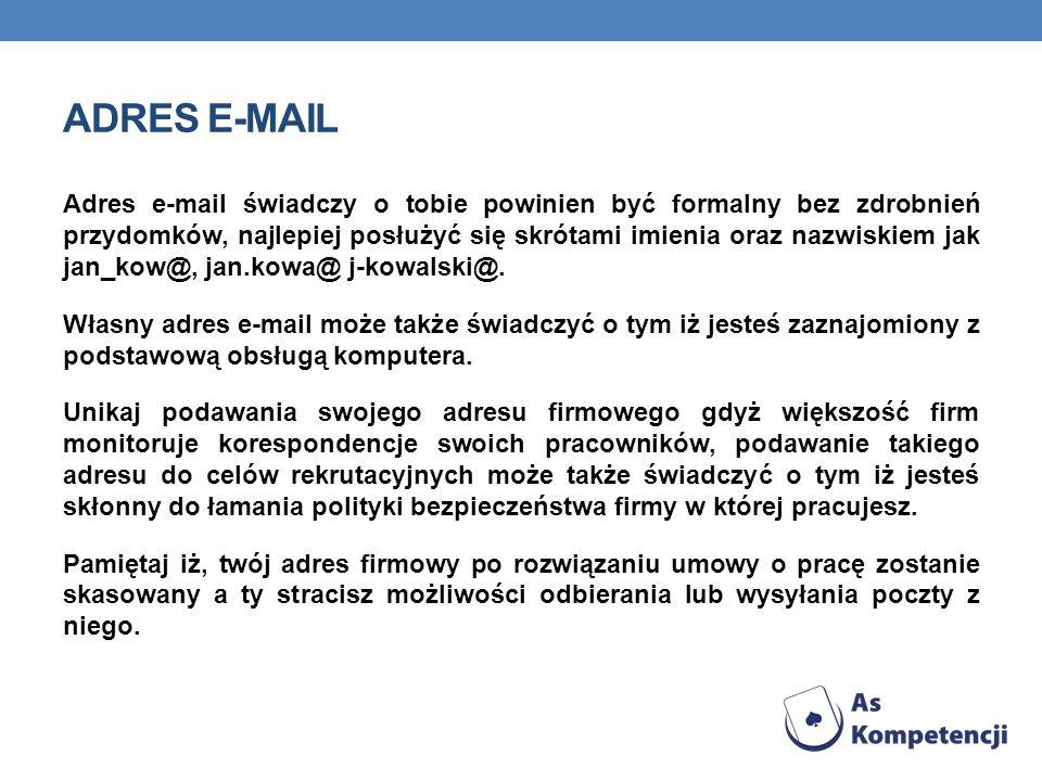 ADRES E-MAIL Adres e-mail świadczy o tobie powinien być formalny bez zdrobnień przydomków, najlepiej posłużyć się skrótami imienia oraz nazwiskiem jak