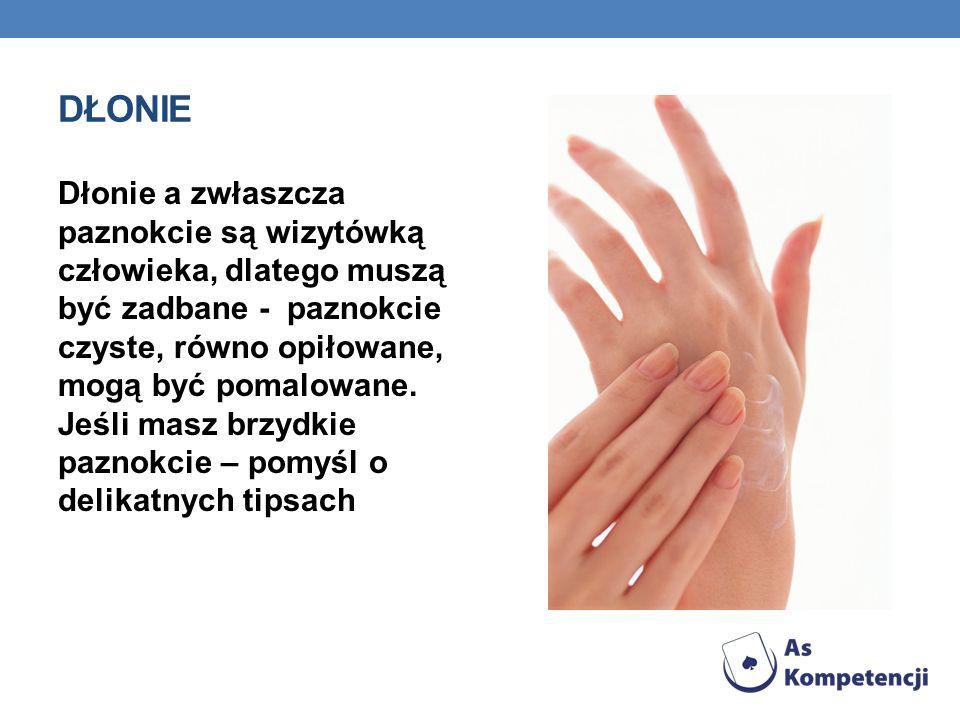 DŁONIE Dłonie a zwłaszcza paznokcie są wizytówką człowieka, dlatego muszą być zadbane - paznokcie czyste, równo opiłowane, mogą być pomalowane. Jeśli