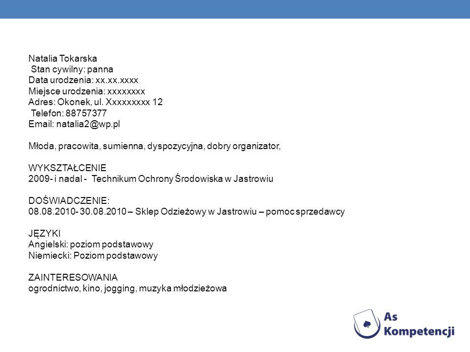 Natalia Tokarska Stan cywilny: panna Data urodzenia: xx.xx.xxxx Miejsce urodzenia: xxxxxxxx Adres: Okonek, ul. Xxxxxxxxx 12 Telefon: 88757377 Email: n