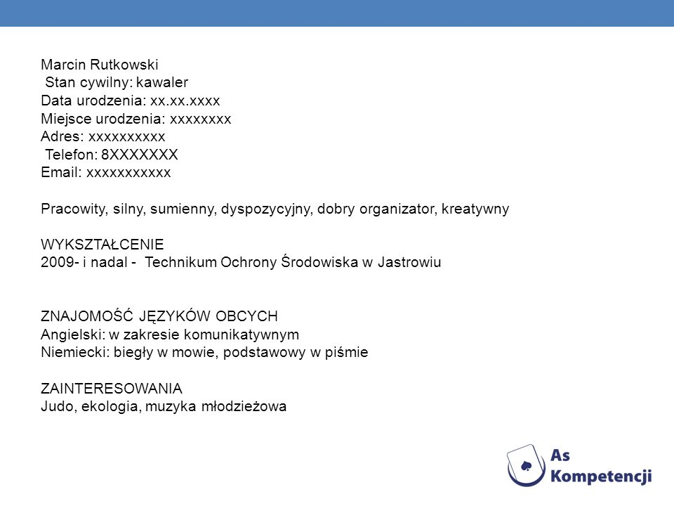 Marcin Rutkowski Stan cywilny: kawaler Data urodzenia: xx.xx.xxxx Miejsce urodzenia: xxxxxxxx Adres: xxxxxxxxxx Telefon: 8XXXXXXX Email: xxxxxxxxxxx P