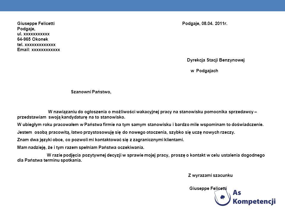 Giuseppe Felicetti Podgaje, 08.04. 2011r. Podgaje, ul. xxxxxxxxxxx 64-965 Okonek tel. xxxxxxxxxxxxx Email: xxxxxxxxxxxx Dyrekcja Stacji Benzynowej w P
