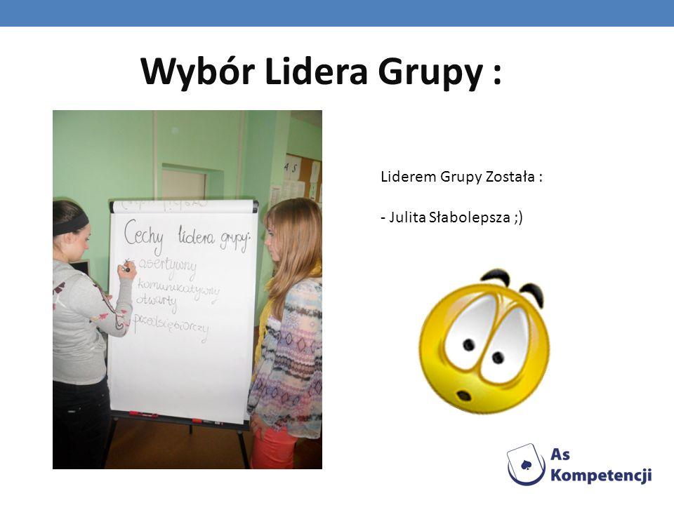 Wybór Lidera Grupy : Liderem Grupy Została : - Julita Słabolepsza ;)